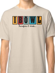 """I Bowl"" Therefore I Drink Bowling T-Shirt Classic T-Shirt"