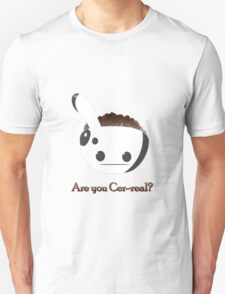 Are you Cer-Real? T-Shirt