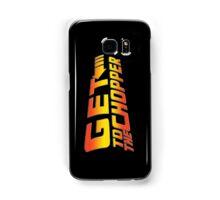 GET TO THE CHOPPER!! Samsung Galaxy Case/Skin