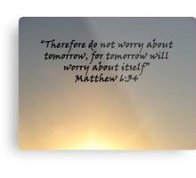 """""""Matthew 6:34""""  by Carter L. Shepard Metal Print"""