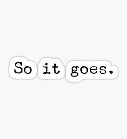 So it goes, Vonnegut quote Sticker