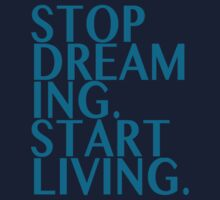 Stop Dreaming Start Living by scramble45