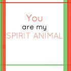 You Are My Spirit Animal by RoomWithAMoose