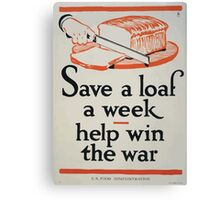 Save a loaf a week  help win the war1 0001 Canvas Print