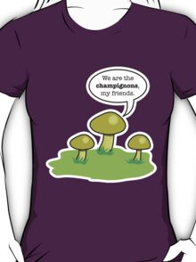 WE ARE THE CHAMPIGNONS T-Shirt