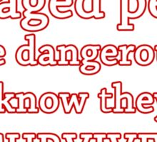 Damaged people are dangerous Sticker