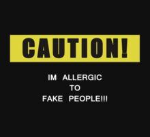 I am allergic to fake people! by timageco