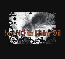 Say NO to Palm Oil by Sarah Mokrzycki