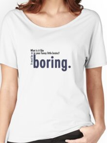 Boring. Women's Relaxed Fit T-Shirt