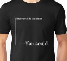 You Could Unisex T-Shirt
