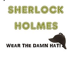 You're Sherlock Holmes, Wear the Damn Hat, Quote by John Watson (Sherlock Christmas Special BBC) by EternalFangirl