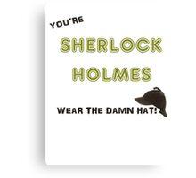 You're Sherlock Holmes, Wear the Damn Hat, Quote by John Watson (Sherlock Christmas Special BBC) Canvas Print