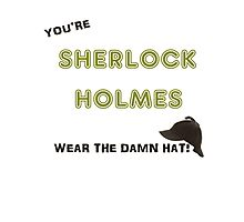 You're Sherlock Holmes, Wear the Damn Hat, Quote by John Watson (Sherlock Christmas Special BBC) Photographic Print