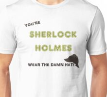 You're Sherlock Holmes, Wear the Damn Hat, Quote by John Watson (Sherlock Christmas Special BBC) Unisex T-Shirt