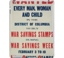 Wanted Every man woman and child in the District of Columbia to buy War Savings Stamps during War Savings Week February 3 to 10 War Savings Stamps will save soldiers 002 iPad Case/Skin