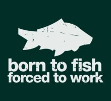 Born to fish forced to work (white ink) by buud
