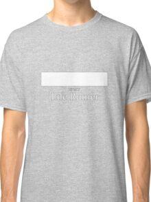 ______ is my Life Ruiner Classic T-Shirt