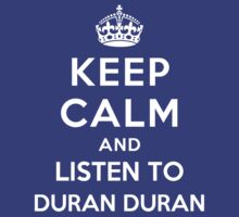Keep Calm and listen to Duran Duran by Yiannis  Telemachou