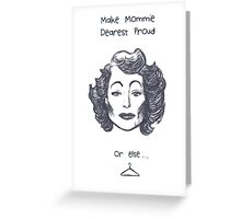 Make Mommie Dearest Proud Greeting Card