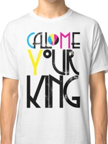 Call Me Your King (CMYK) Classic T-Shirt