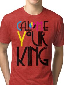 Call Me Your King (CMYK) Tri-blend T-Shirt