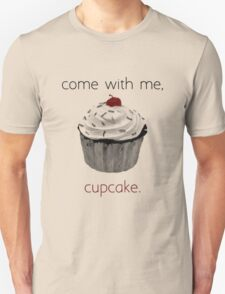 Come with me, Cupcake T-Shirt