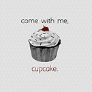 Come with me, Cupcake by jwalkingdesigns
