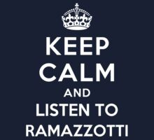 Keep Calm and listen to Ramazzotti by Yiannis  Telemachou