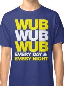 wub wub wub every day & every night Classic T-Shirt