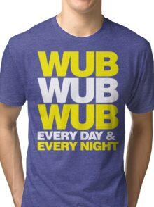 wub wub wub every day & every night Tri-blend T-Shirt