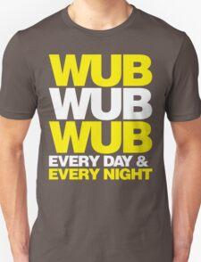wub wub wub every day & every night Unisex T-Shirt