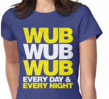 wub wub wub every day & every night Womens Fitted T-Shirt