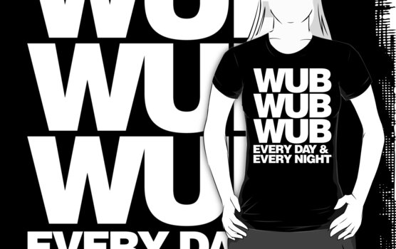 wub wub wub every day & every night (white) by DropBass
