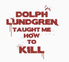 Dolph lundgren taught me how to kill by brettgparker