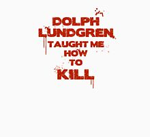 Dolph lundgren taught me how to kill T-Shirt