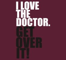 I love The Doctor. Get over it! by gloriouspurpose