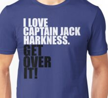 I love Captain Jack Harkness. Get over it! Unisex T-Shirt