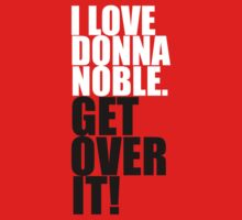I love Donna Noble. Get over it! Kids Tee