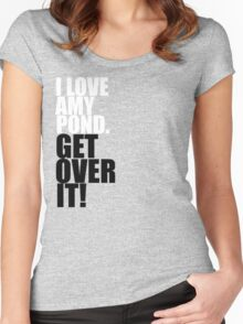 I love Amy Pond. Get over it! Women's Fitted Scoop T-Shirt