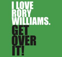 I love Rory Williams. Get over it! T-Shirt