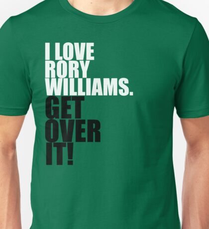 I love Rory Williams. Get over it! Unisex T-Shirt