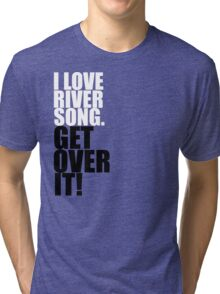 I love River Song. Get over it! Tri-blend T-Shirt