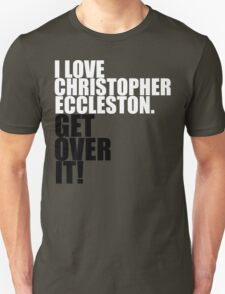 I love Christopher Eccleston. Get over it! T-Shirt