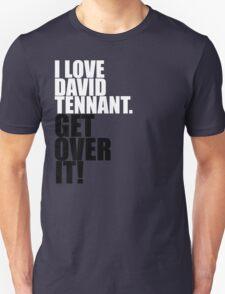 I love David Tennant. Get over it! T-Shirt