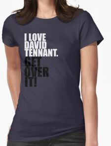 I love David Tennant. Get over it! Womens Fitted T-Shirt
