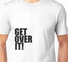 I love Matt Smith. Get over it! Unisex T-Shirt