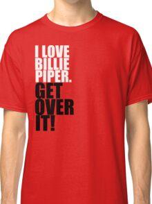 I love Billie Piper. Get over it! Classic T-Shirt