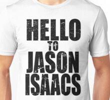 Hello to Jason Isaacs. Unisex T-Shirt