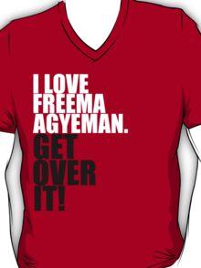 I love Freema Agyeman. Get over it! T-Shirt