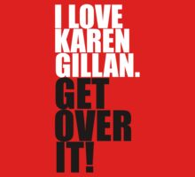 I love Karen Gillan. Get over it! Kids Tee